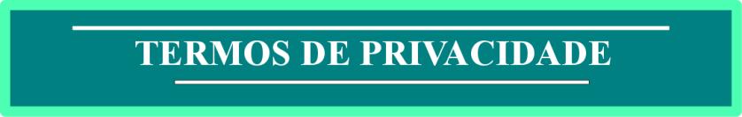 TERMOS PRIVACIDADE